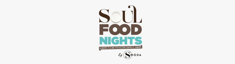 Soul Food Nights by S Moda. Nuestro evento gastro en beneficio de Accion Contra el Hambre